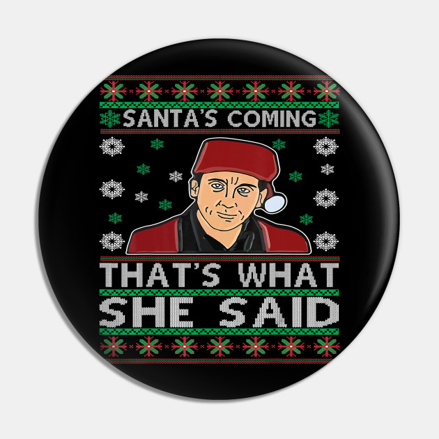 Funny Christmas Santa's Coming That's What She Said Christmas