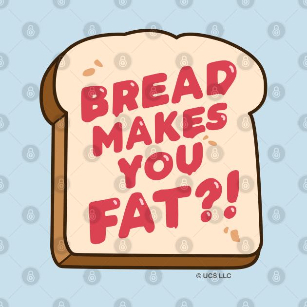 Bread Makes You Fat?