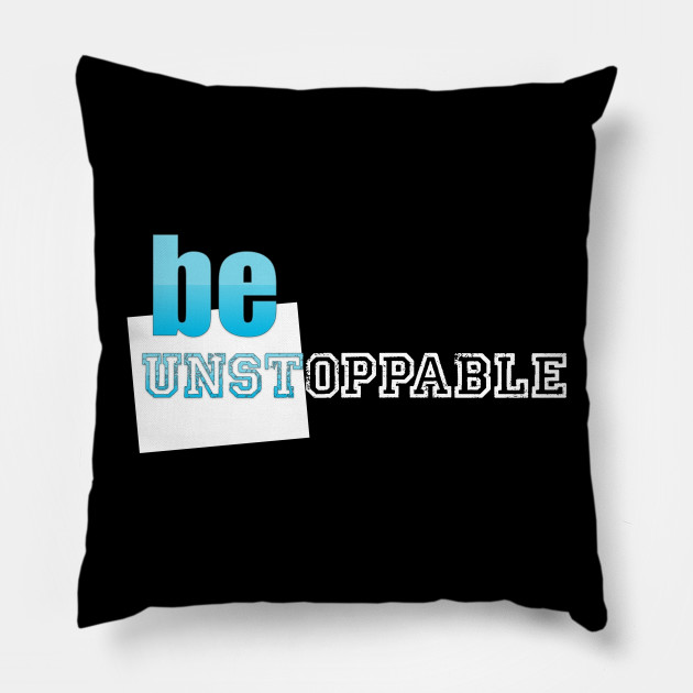 Motivation Be Unstoppable Motivational Quotes For Work Pillow