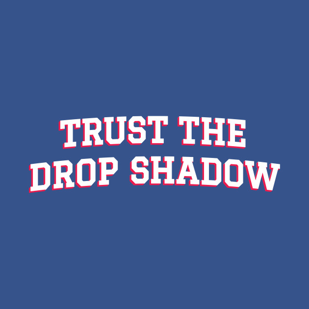 Trust The Drop Shadow (B)