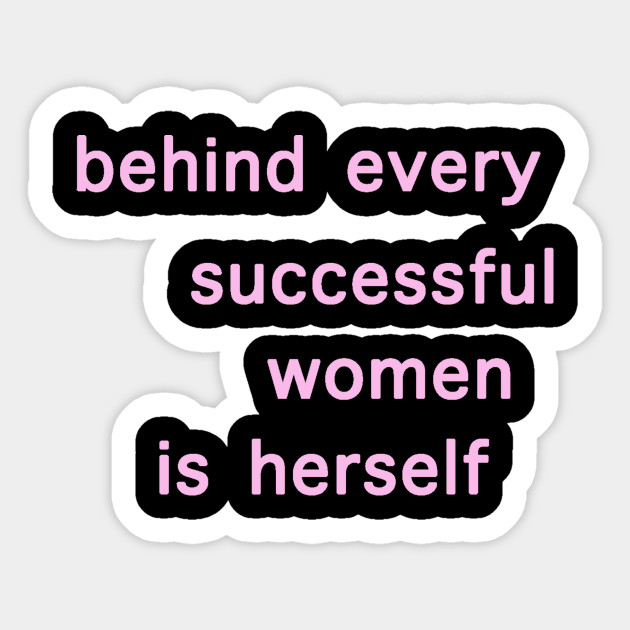 Behind Every Successful Women Is Herself Women Quotes Sticker