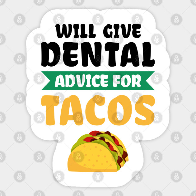 Will Give Dental Advice for Tacos Funny
