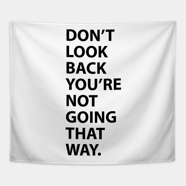 Dont Look Back Youre Not Going That Way Quote Tapestry Teepublic
