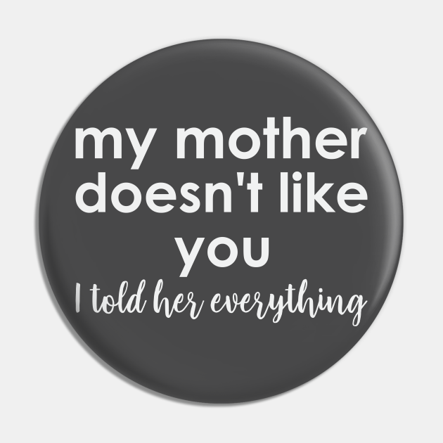 my mother doesn't like you