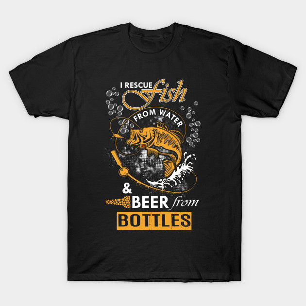 I Rescue Fish From Water Beer From Bottles T Shirt - Uk Football ...
