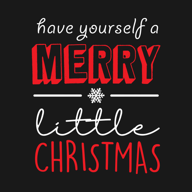 Have Yourself A Merry Little Christmas Funny Christmas Quotes