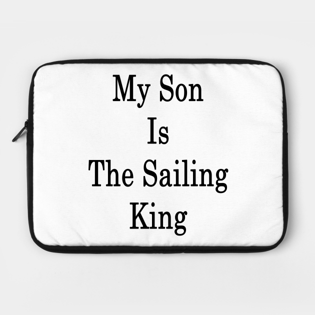 My Son Is The Sailing King