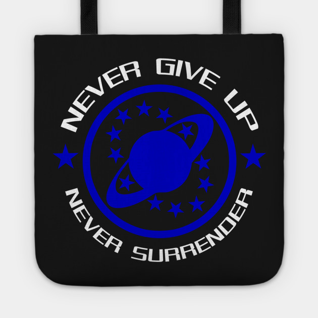 Never Give Up Never Surrender Galaxy Quest Tote Teepublic