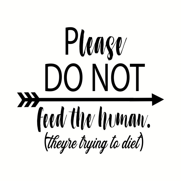 Do not feed the human