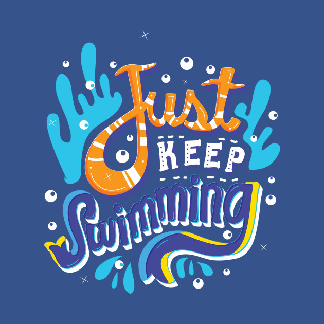 Just Keep Swimming Shirt Teepublic
