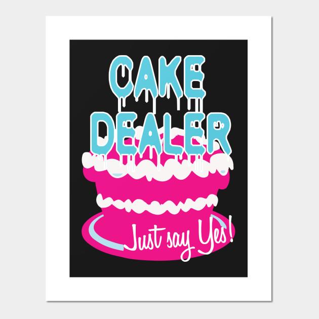 Cake Dealer Humorous Baker Bake Sale Bakery Joke Cake Posters