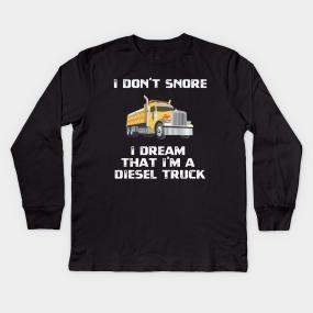 18748896 I Don't Snore I Dream I'm That I'm A Diesel Truck Kids Long Sleeve T-Shirt