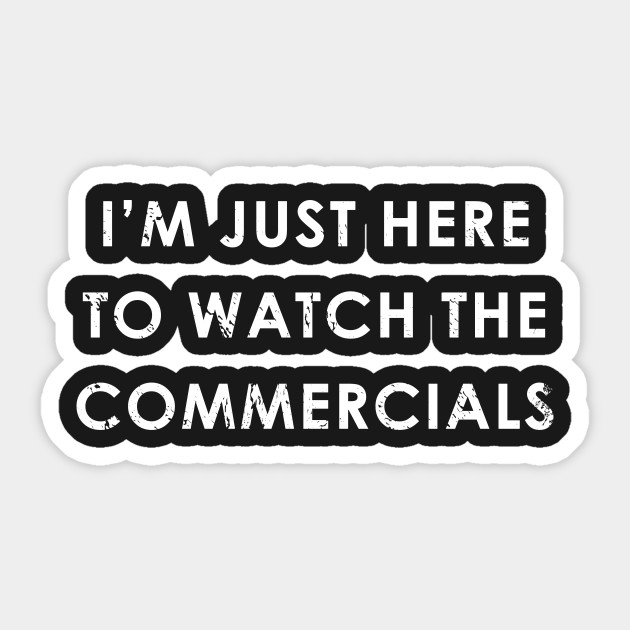 Funny Im Just Here To Watch Commercials Football Game Day