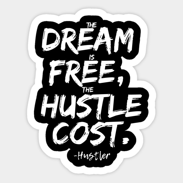 be8256789 Dream is Free Hustle Cost - Hustle Hard Stay Humble - Sticker ...