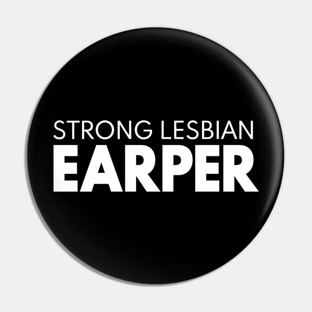Strong Lesbian Earper