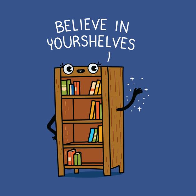 Believe in yourshelves