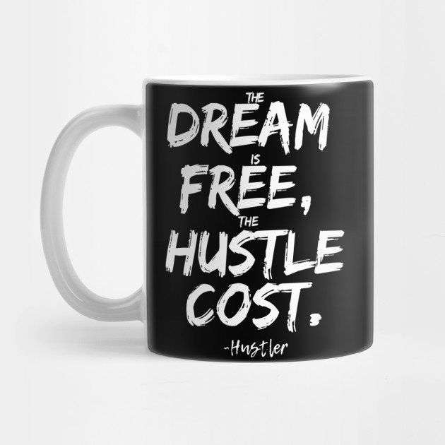 f829e15d0 Dream is Free Hustle Cost - Hustle Hard Stay Humble - Mug | TeePublic