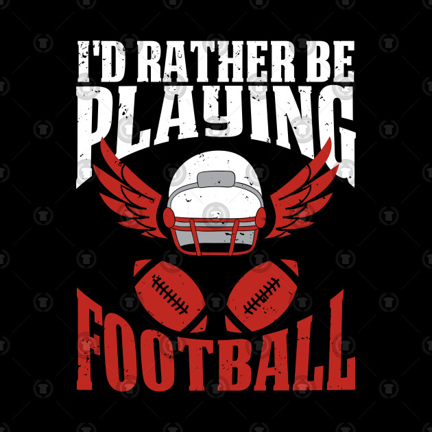 Rather Be Playing Football