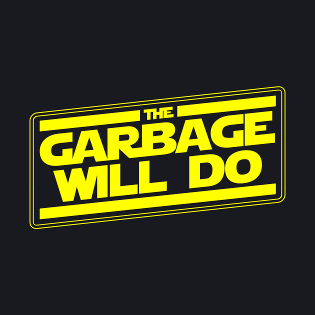 The garbage'll do