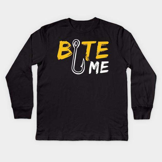 c6a7f7276d Bite Me Fishing - Fishing Gift - Kids Long Sleeve T-Shirt | TeePublic