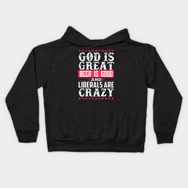 God Is Great Beer Is Good And Liberals Are Crazy T Shirt