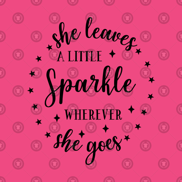 Fun Series: She Leaves a Little Sparkle Wherever She Goes