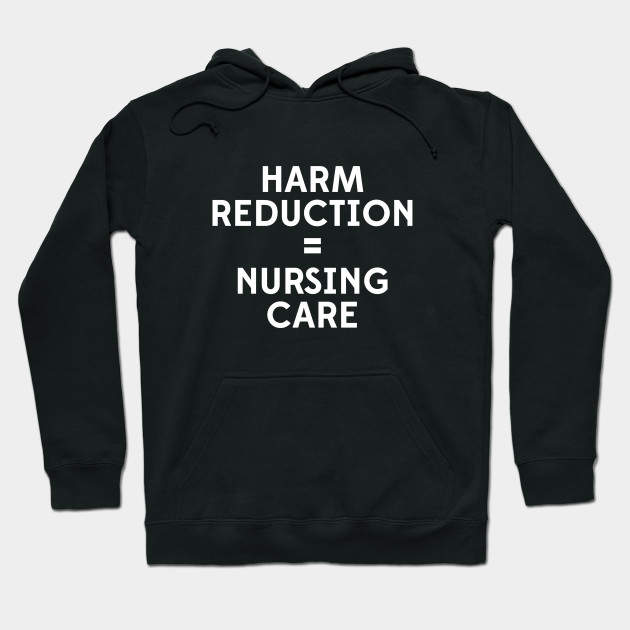 Harm Reduction = Nursing Care