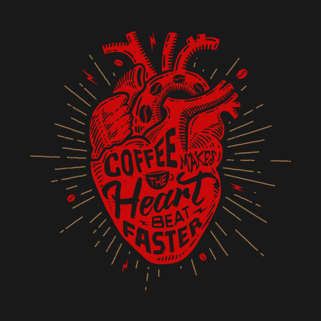 Coffee Makes The Heart Beat Faster T-Shirt