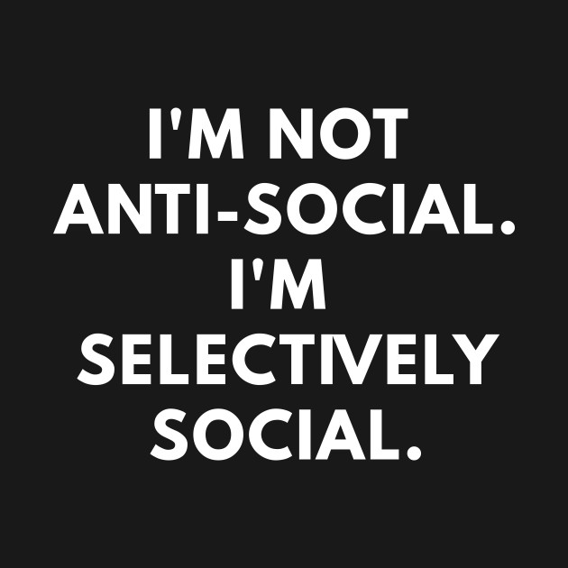 cc22aaab84 I'm Not Antisocial. I'm Selectively Social. - Anti Social - Phone ...