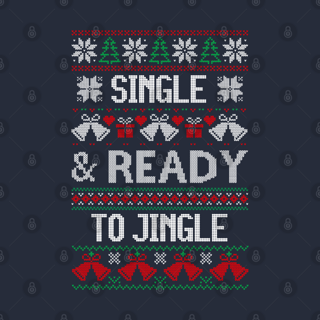 SINGLE AND READY TO JINGLE HOLIDAY UGLY DESIGN