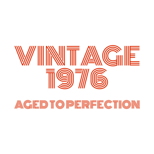 Vintage 1976 Aged to perfection.