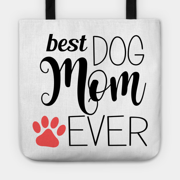 Best Dog Mom Ever - gift for mom