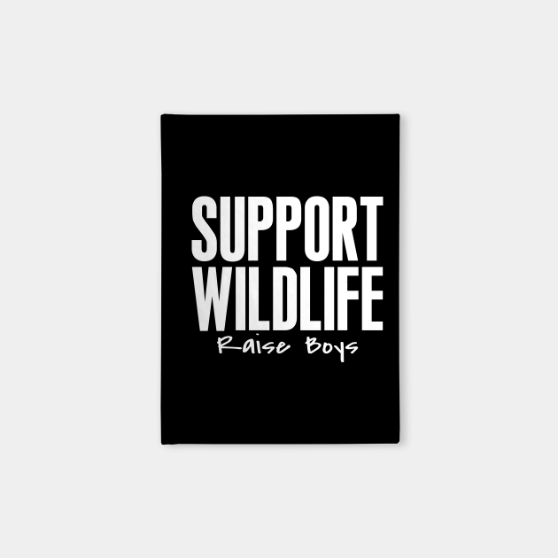 Support Wildlife Raise Boys Letter Print Women Funny Graphic Mothers Day