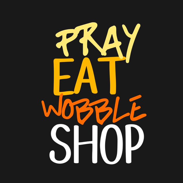 807bac611827 Pray Eat Wobble Shop Black Friday TShirt - Pray Eat Wobble Shop ...