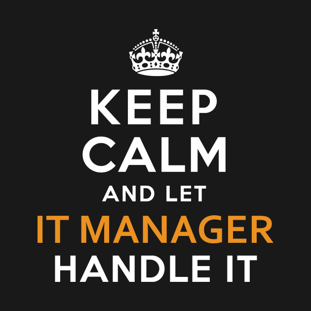 It Manager  Keep Calm And Let handle it