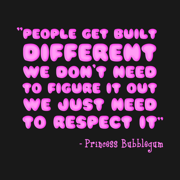 People Get Built Different - Princess Bubblegum - Adventure Time