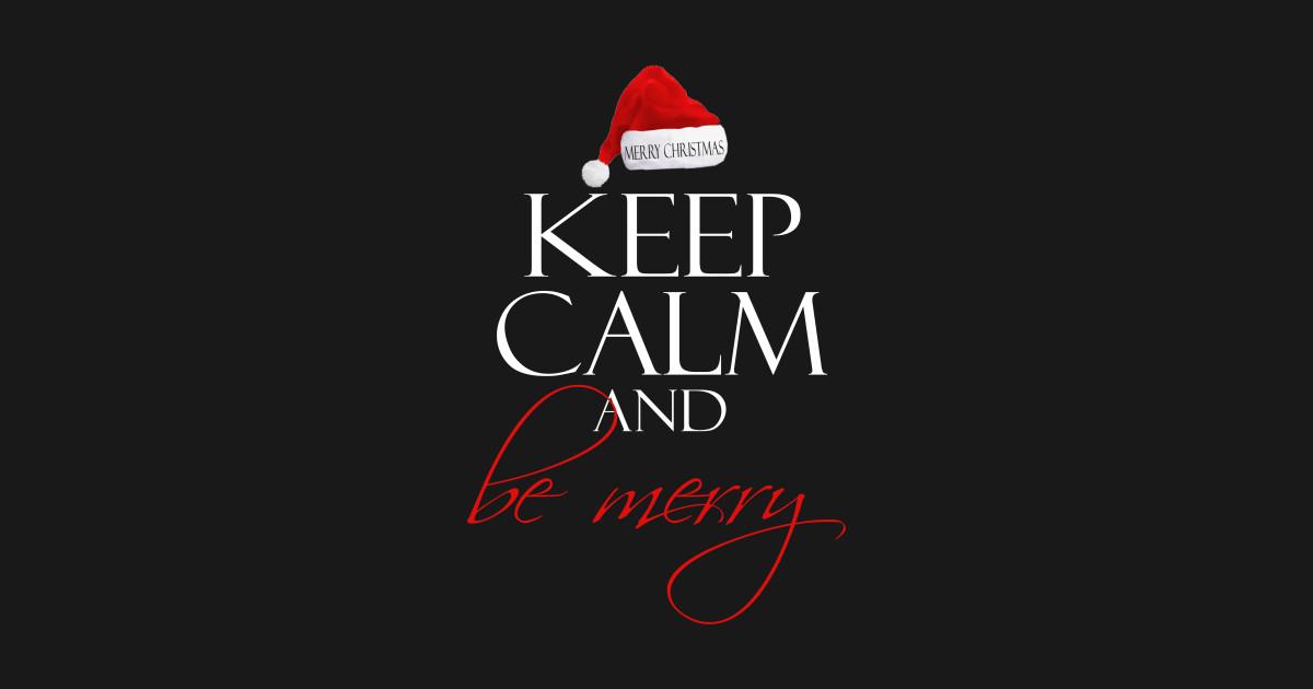 KEEP CALM AND BE MERRY CHRISTMAS T SHIRT - Christmas - T-Shirt ...