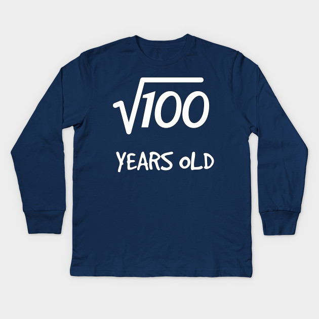 Square Root Of 100 10th Birthday 10 Years Old Boy Girl Kids Long Sleeve T Shirt