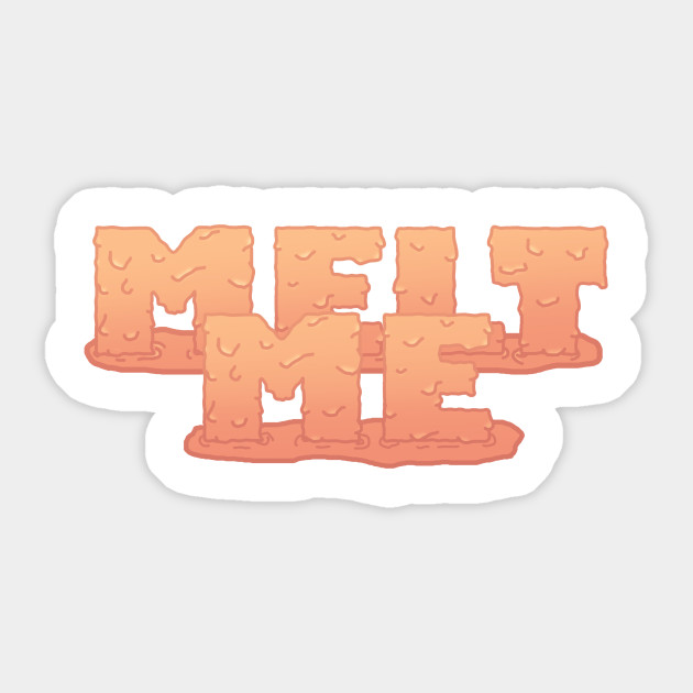 Melt With Me Sticker