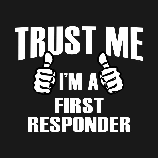 Trust Me I'm A First Responder – T & Accessories