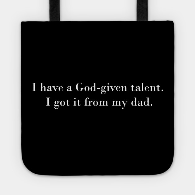 Funny Fathers Day God-given talents quotes