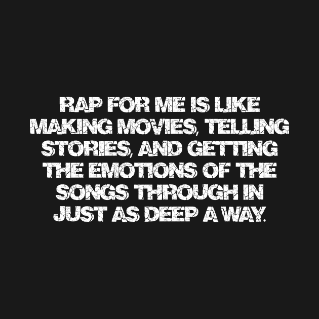 Rap for me is like making movies, telling stories, and getting the emotions of the songs through in just as deep a way.