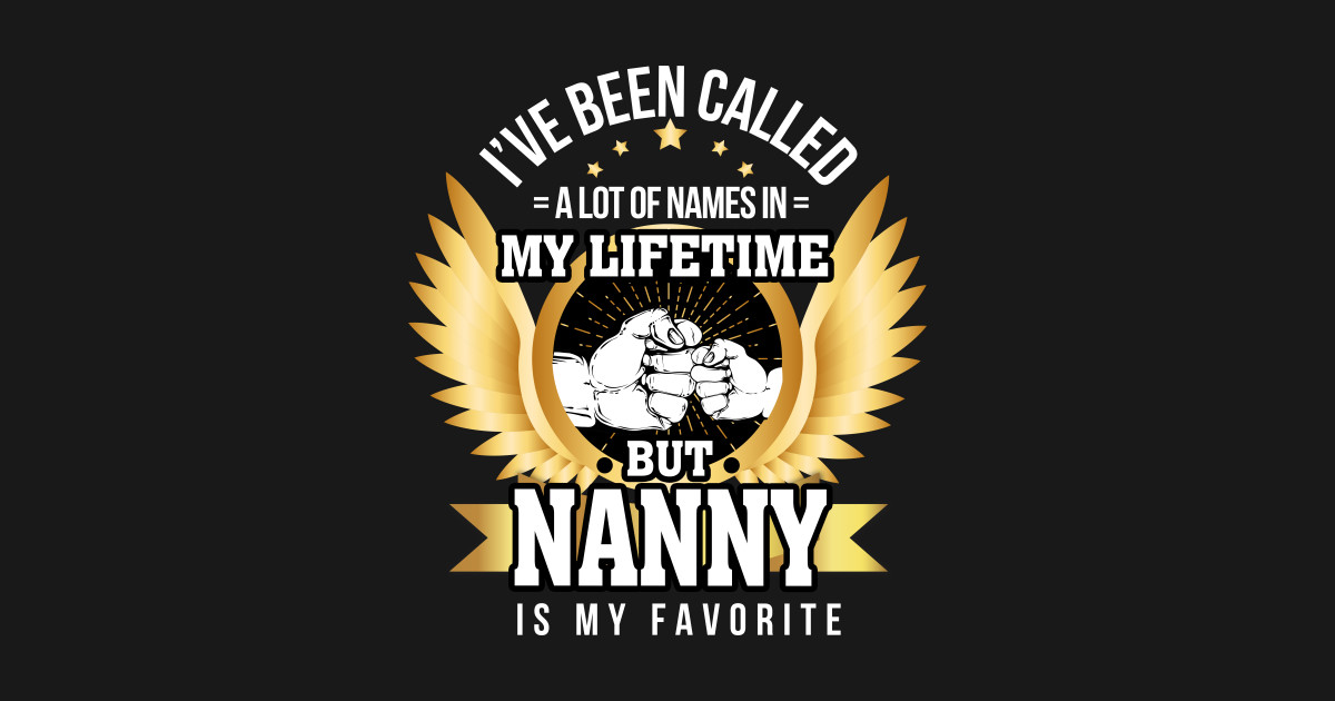 Ive Been Called A Lot Of Names But NANNY Is My Favorite Kids T Shirt