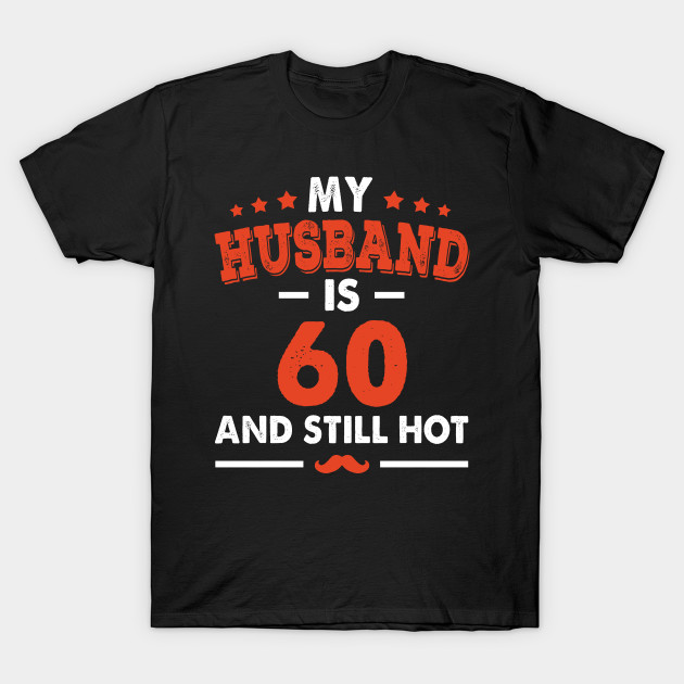 My Husband Is 60 And Still Hot Funny 60th Birthday T Shirt