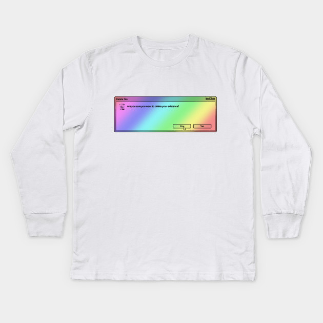 140cb2f4 Are You Sure You Want To Delete Your Existence? //. Microsoft Windows 95 Tumblr  Meme Kids Long Sleeve T-Shirt