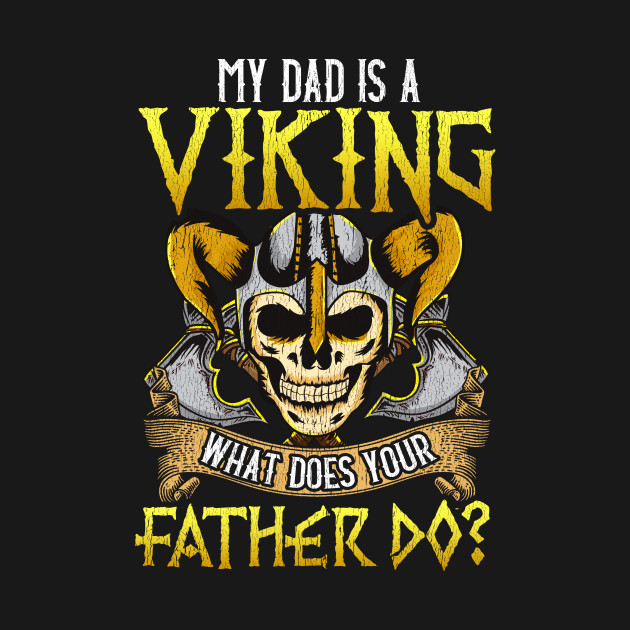 My Dad Is A Viking What Does Your Father Do Vikings Funny Quotes
