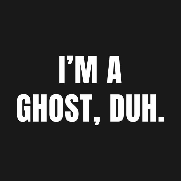 3418a498 I am a ghost duh halloween - Halloween - T-Shirt   TeePublic
