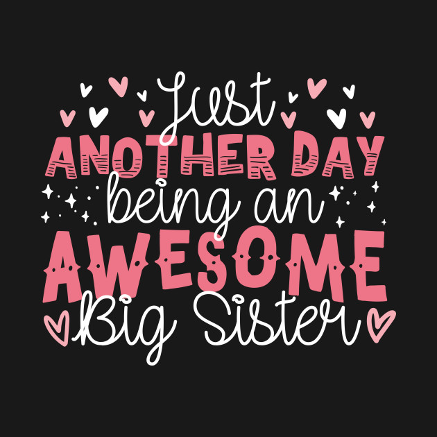 8e2eb6bb7a Just Another Day Being An Awesome Big Sister - Big Sister - Kids T ...