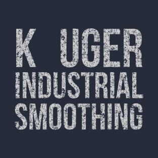 K UGER INDUSTRIAL SMOOTHING t-shirts
