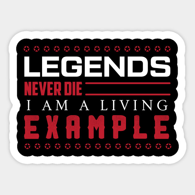 LEGENDS Never Die / Funny Sassy Quote